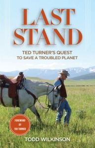 """Last Stand: Ted Turner's Quest to Save a Troubled Planet"" by Todd Wilkinson."